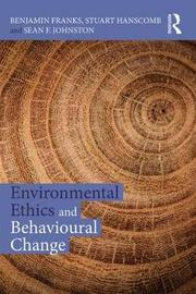Environmental Ethics and Behavioural Change by Benjamin Franks