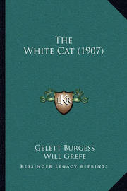 The White Cat (1907) by Gelett Burgess