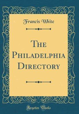 The Philadelphia Directory (Classic Reprint) by Francis White image