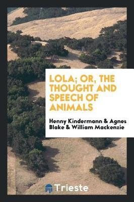 Lola; Or, the Thought and Speech of Animals by Henny Kindermann
