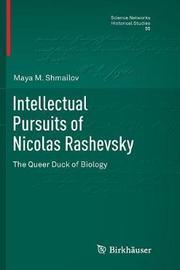 Intellectual Pursuits of Nicolas Rashevsky by Maya M. Shmailov