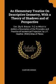 An Elementary Treatise on Descriptive Geometry, with a Theory of Shadows and of Perspective by Gaspard Monge