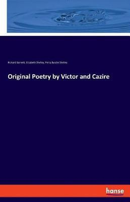 Original Poetry by Victor and Cazire by Percy Bysshe Shelley