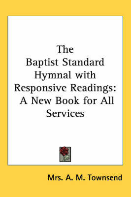 The Baptist Standard Hymnal with Responsive Readings: A New Book for All Services