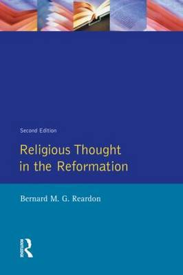 Religious Thought in the Reformation by Bernard M.G. Reardon