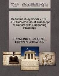 Beaudine (Raymond) V. U.S. U.S. Supreme Court Transcript of Record with Supporting Pleadings by Raymond E Laporte
