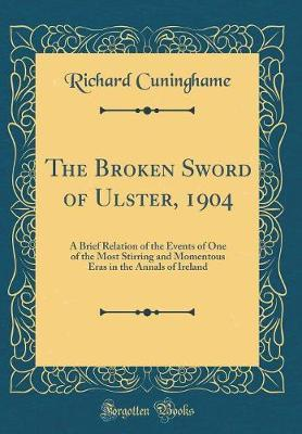 The Broken Sword of Ulster, 1904 by Richard Cuninghame
