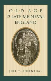 Old Age in Late Medieval England by Joel T. Rosenthal
