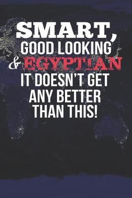 Smart, Good Looking & Egyptian It Doesn't Get Any Better Than This! by Natioo Publishing