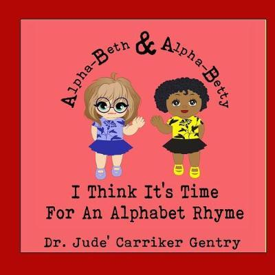 I Think It's Time For An Alphabet Rhyme by Jude Carriker Gentry