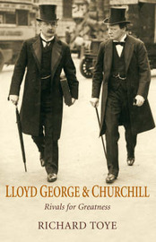 Lloyd George and Churchill: Rivals for Greatness by Richard Toye image