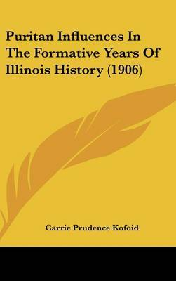 Puritan Influences in the Formative Years of Illinois History (1906) by Carrie Prudence Kofoid image