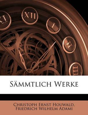 Smmtlich Werke by Christoph Ernst Houwald