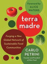 Terra Madre: Forging a New Global Network of Sustainable Food Communities by Carlo Petrini image