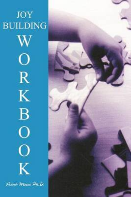 The Option Method Joybuilding Workbook by Frank Mosca, Ph.D.