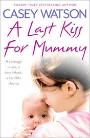 A Last Kiss for Mummy by Casey Watson