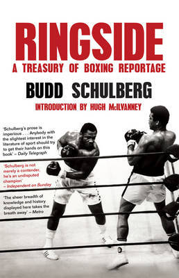 Ringside: A Treasury of Boxing Reportage by Budd Schulberg