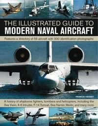 Illustrated Guide to Modern Naval Aircraft by Francis Crosby