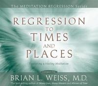 Regression to Times and Places by Brian L. Weiss image