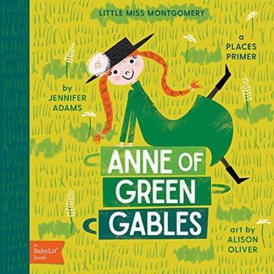 Little Miss Montgomery Anne of Green Gables: A Babylit Places Primer by Jennifer Adams