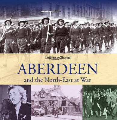 Aberdeen and the North East at War by Bernard Bale image