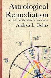Astrological Remediation by Andrea L Gehrz