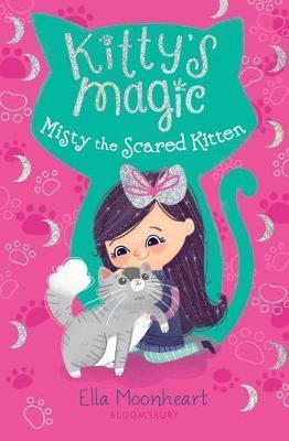 Kitty's Magic: Misty the Scared Kitten by Ella Moonheart