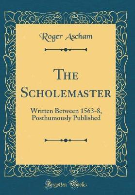 The Scholemaster by Roger Ascham