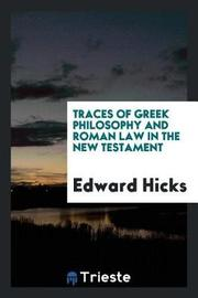 Traces of Greek Philosophy and Roman Law in the New Testament by Edward Hicks image