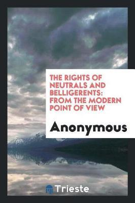 The Rights of Neutrals and Belligerents by * Anonymous image