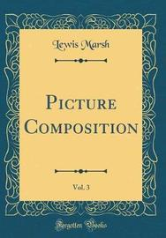 Picture Composition, Vol. 3 (Classic Reprint) by Lewis Marsh image