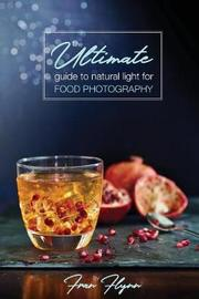 The Ultimate Guide to Natural Light for Food Photography by Fran Flynn