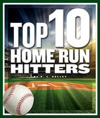 Top 10 Home Run Hitters by K C Kelley