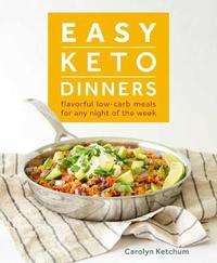 Easy Keto Dinners by Carolyn Ketchum