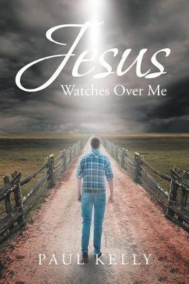 Jesus Watches Over Me by Paul Kelly