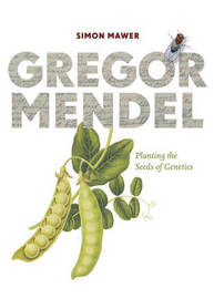 Gregor Mendel: Planting the Seeds of Genetics by Simon Mawer image