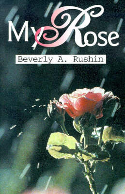 My Rose by Beverly A Rushin image