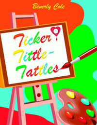 Ticker Tittle-Tattles by Beverly Cole