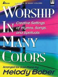 Worship in Many Colors: Creative Settings of Hymns, Songs, and Spirituals by Melody Bober image