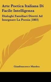 Arte Poetica Italiana Di Facile Intelligenza: Dialoghi Familiari Diretti Ad Insegnare La Poesia (1803) by Gianfrancesco Masdeu image