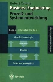 Business Engineering. Prozess- Und Systementwicklung: Band 1: Entwurfstechniken by Hubert Vsterle