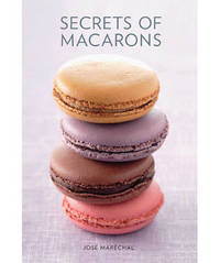 Secrets of Macarons by Jose Marechal