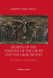 Secrets of the Stations of the Cross and the Grail Blood by Judith Von Halle