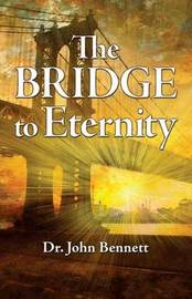 The Bridge to Eternity by John Bennett