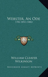 Webster, an Ode: 1782-1852 (1882) by William Cleaver Wilkinson