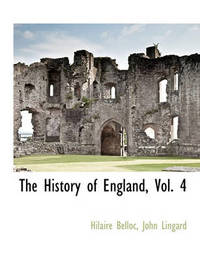 The History of England, Vol. 4 by Hilaire Belloc