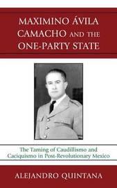 Maximino Avila Camacho and the One-Party State by Alejandro Quintana image