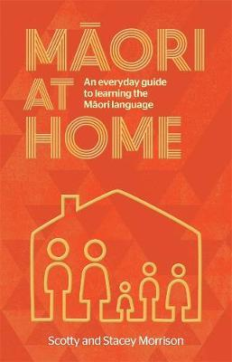 Maori at Home: An Everyday Guide to Learning the Maori Language by Scotty Morrison image