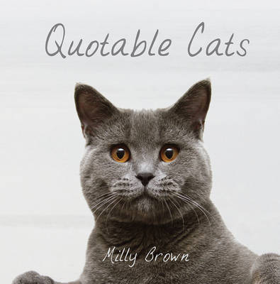 Quotable Cats by Milly Brown
