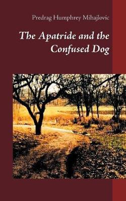 The Apatride and the Confused Dog by Predrag Humphrey Mihajlovic